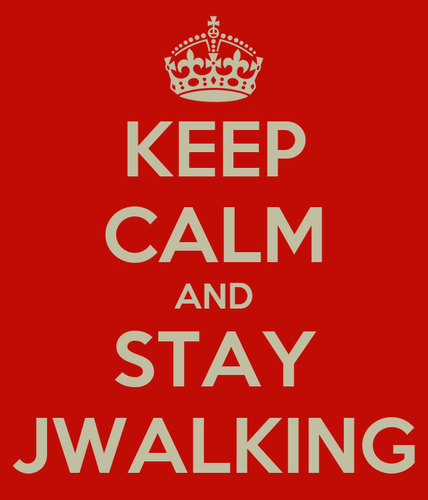 KEEP CALM AND STAY JWALKING