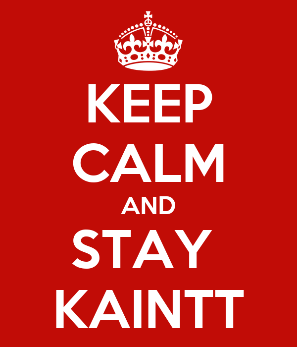 KEEP CALM AND STAY  KAINTT