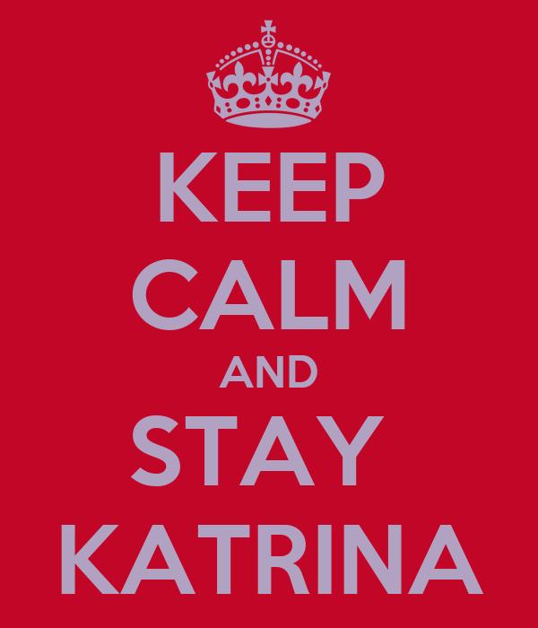 KEEP CALM AND STAY  KATRINA