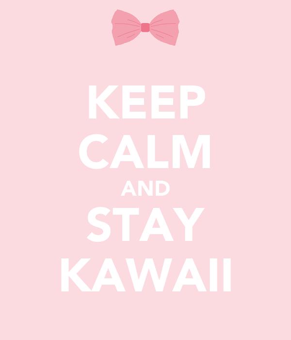 KEEP CALM AND STAY KAWAII