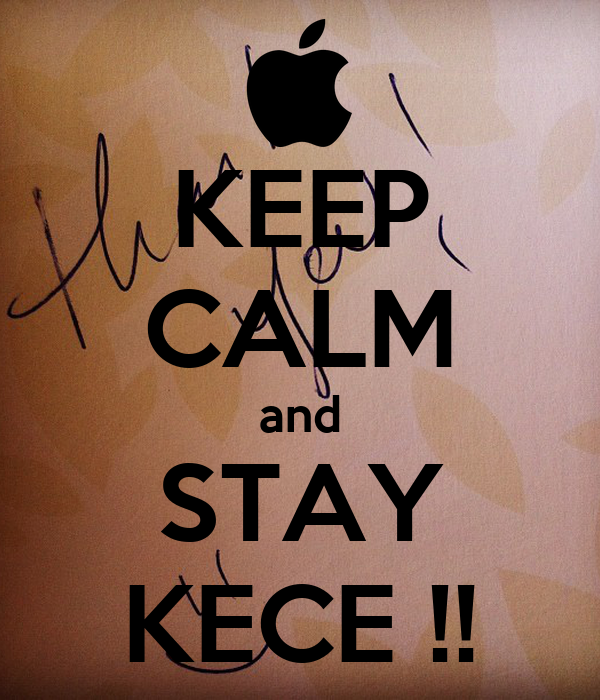 KEEP CALM and STAY KECE !!