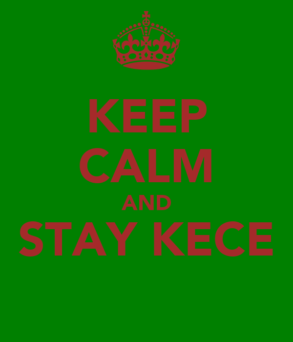 KEEP CALM AND STAY KECE