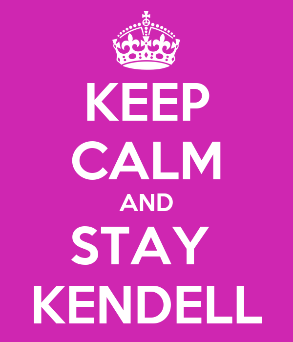 KEEP CALM AND STAY  KENDELL