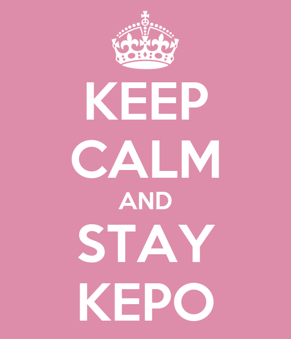 KEEP CALM AND STAY KEPO