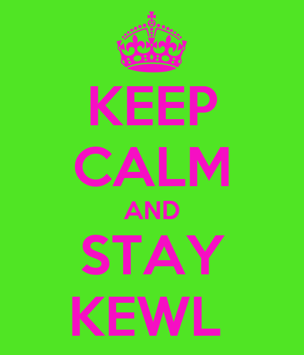 KEEP CALM AND STAY KEWL