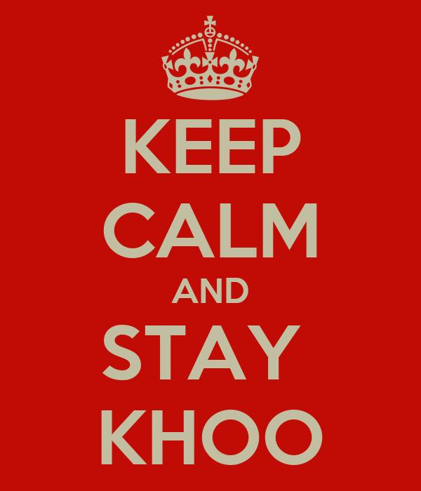 KEEP CALM AND STAY  KHOO
