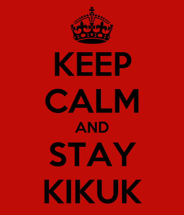 KEEP CALM AND STAY KIKUK