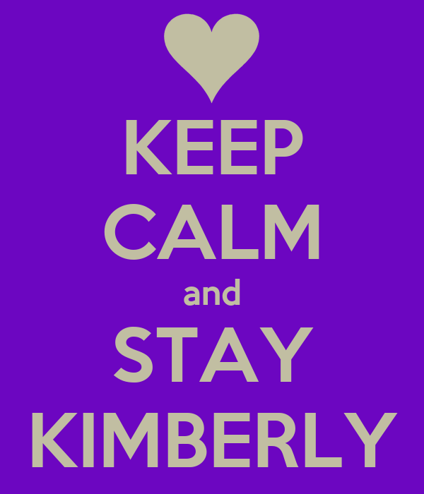 KEEP CALM and STAY KIMBERLY
