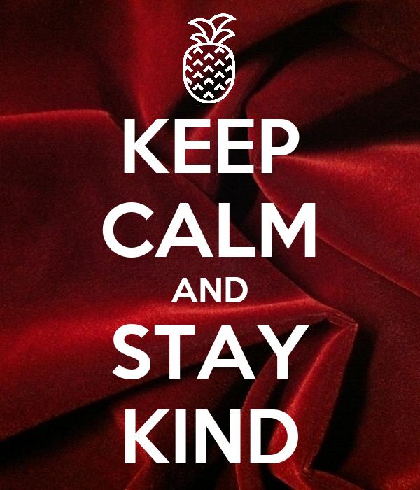 KEEP CALM AND STAY KIND