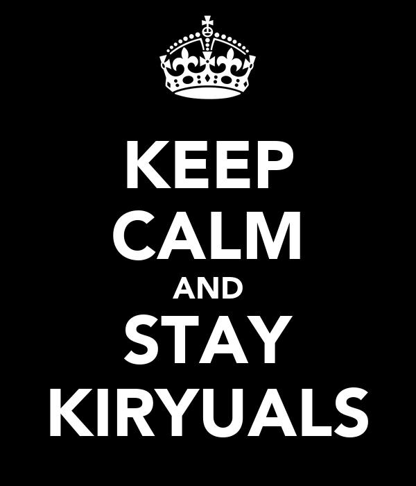 KEEP CALM AND STAY KIRYUALS