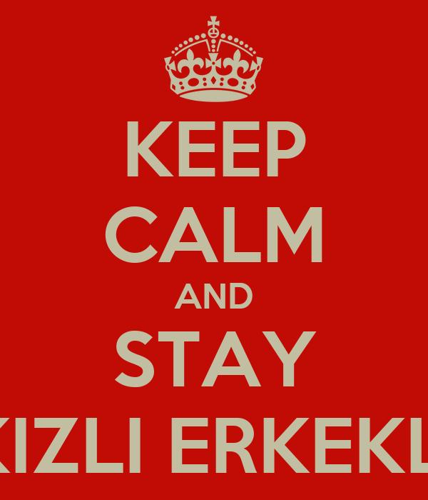 "KEEP CALM AND STAY ""KIZLI ERKEKLİ"""