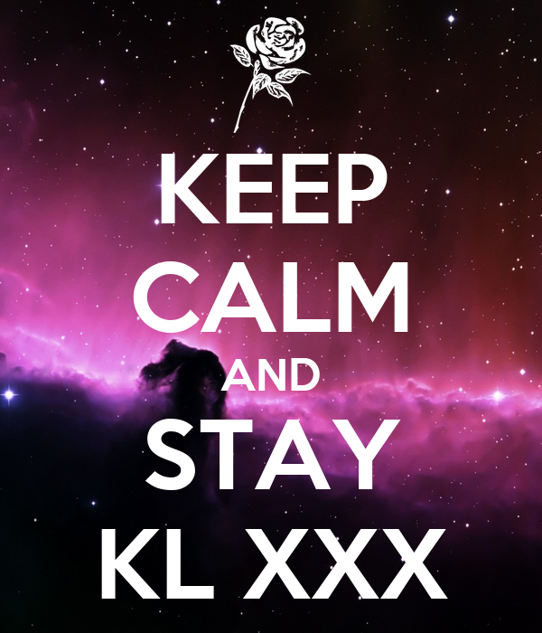 KEEP CALM AND STAY KL XXX