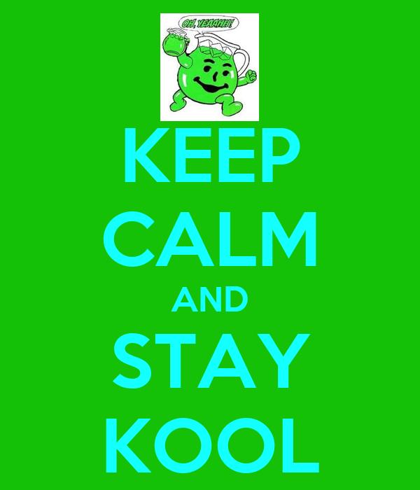 KEEP CALM AND STAY KOOL