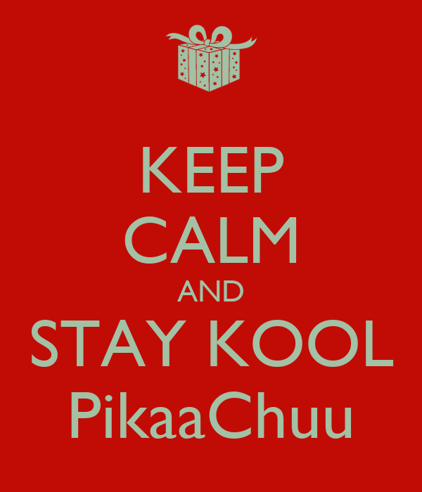 KEEP CALM AND STAY KOOL PikaaChuu