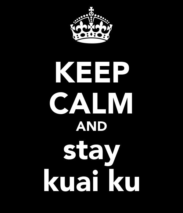 KEEP CALM AND stay kuai ku