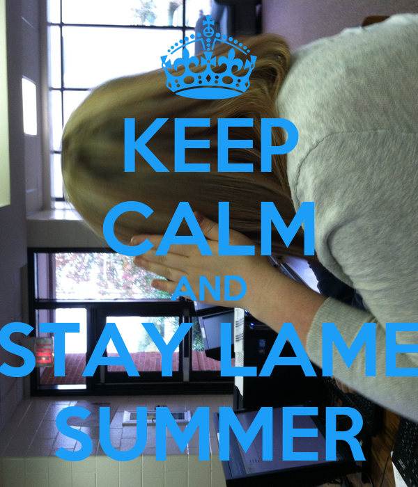 KEEP CALM AND STAY LAME SUMMER