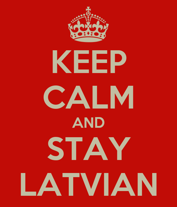 KEEP CALM AND STAY LATVIAN