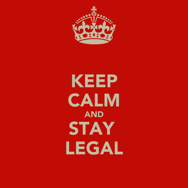 KEEP CALM AND STAY  LEGAL