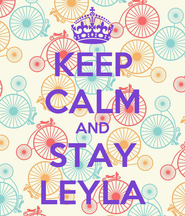 KEEP CALM AND STAY LEYLA