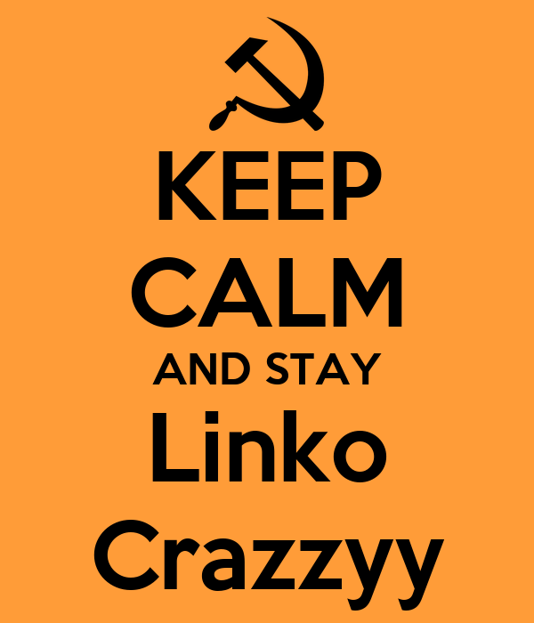 KEEP CALM AND STAY Linko Crazzyy