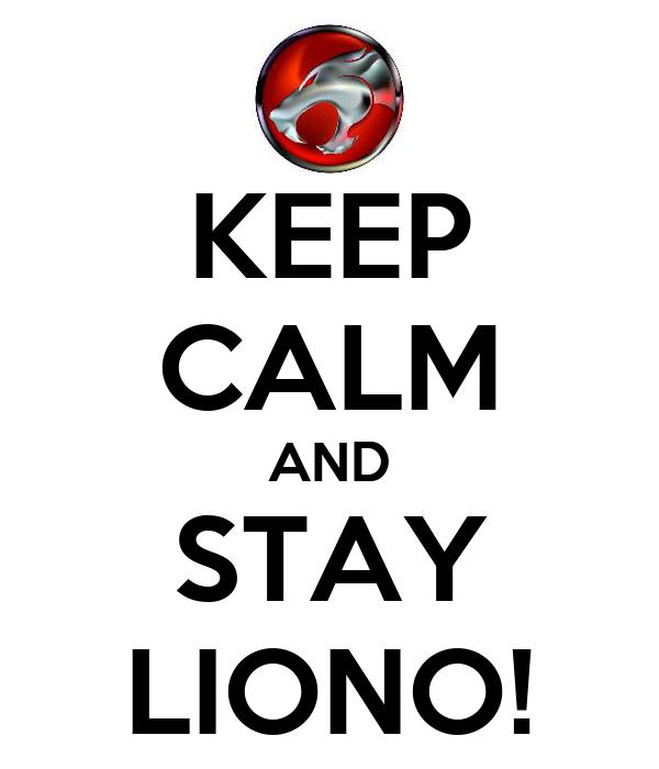 KEEP CALM AND STAY LIONO!
