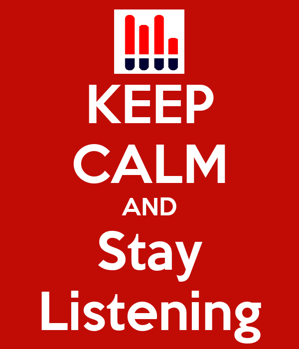 KEEP CALM AND Stay Listening