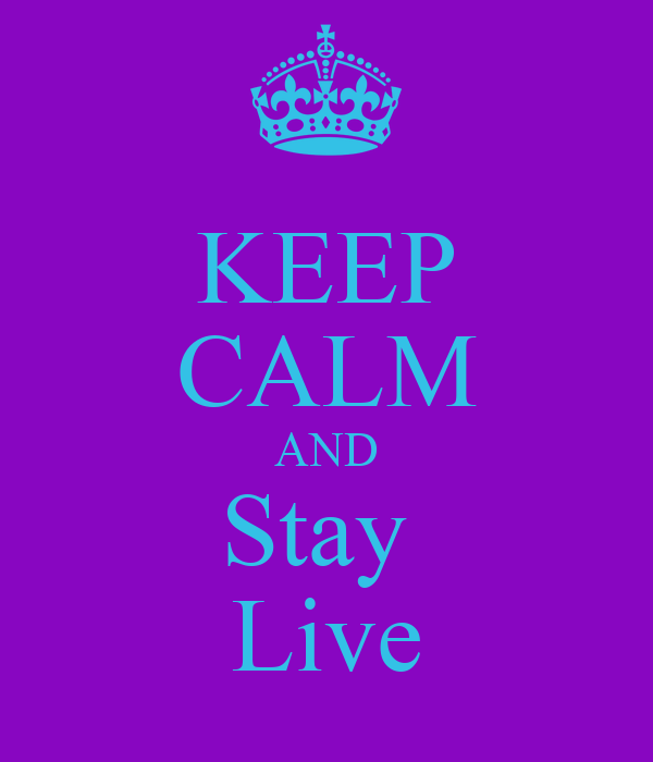 KEEP CALM AND Stay  Live