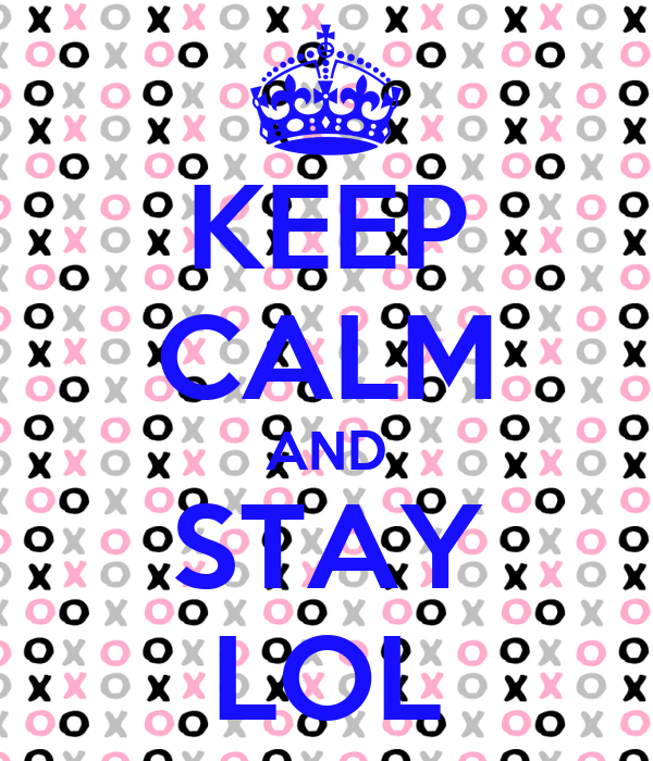 KEEP CALM AND STAY LOL