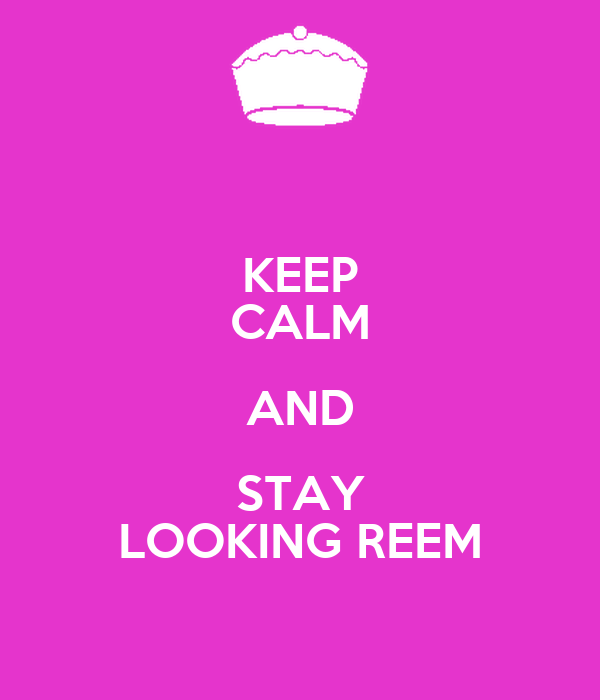 KEEP CALM AND STAY LOOKING REEM