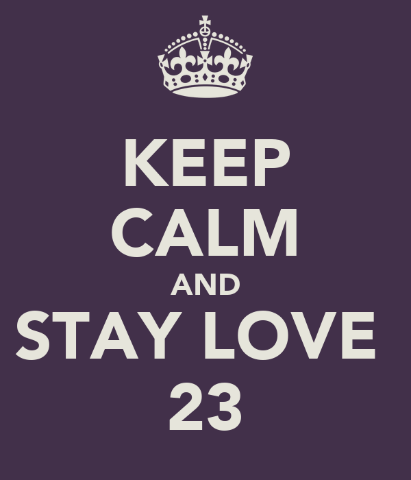 KEEP CALM AND STAY LOVE  23