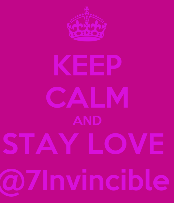 KEEP CALM AND STAY LOVE  @7Invincible