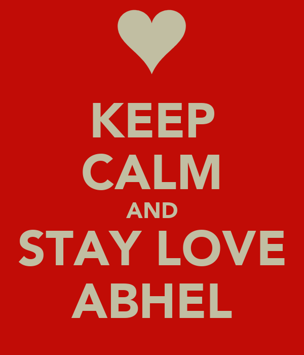 KEEP CALM AND STAY LOVE ABHEL