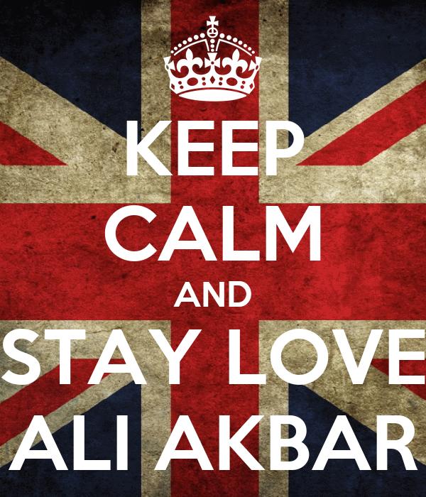 KEEP CALM AND STAY LOVE ALI AKBAR
