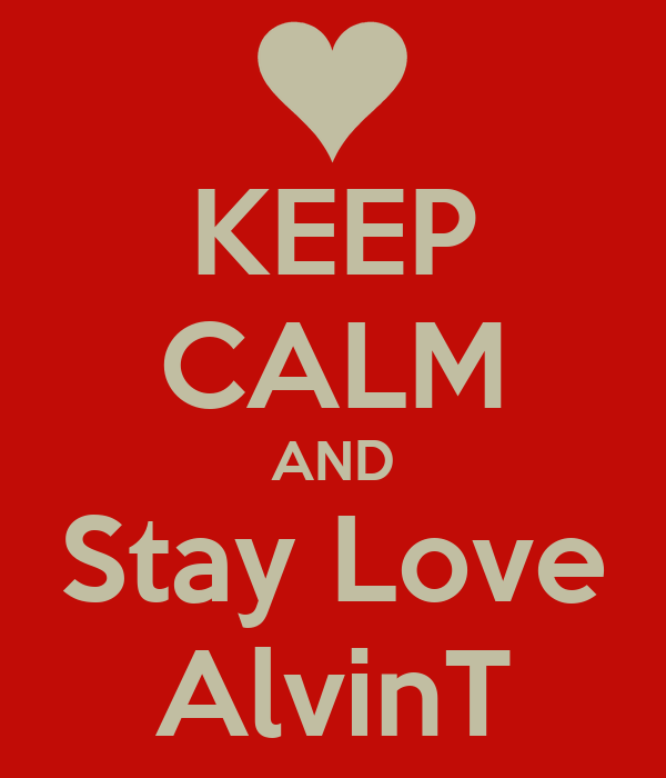 KEEP CALM AND Stay Love AlvinT