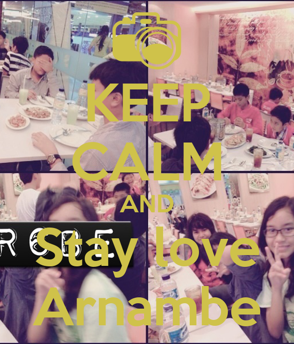 KEEP CALM AND Stay love Arnambe