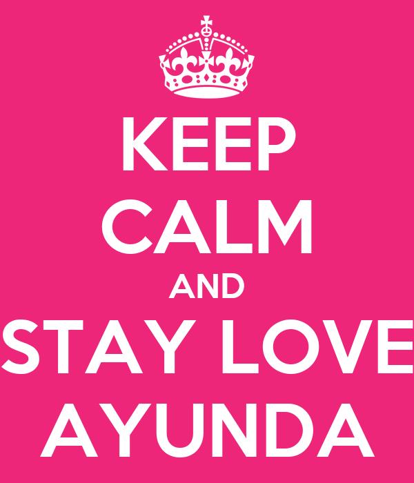 KEEP CALM AND STAY LOVE AYUNDA