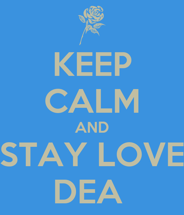 KEEP CALM AND STAY LOVE DEA