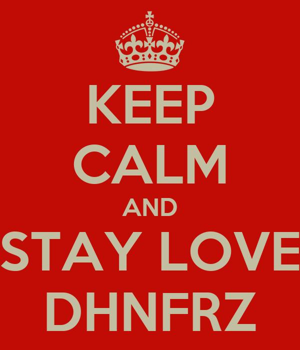 KEEP CALM AND STAY LOVE DHNFRZ