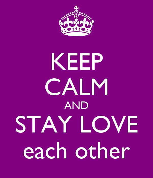 KEEP CALM AND STAY LOVE each other