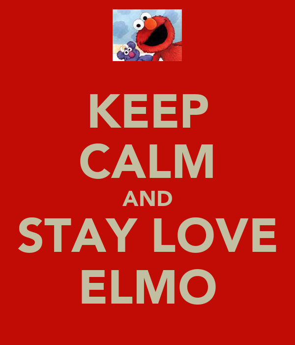 KEEP CALM AND STAY LOVE ELMO