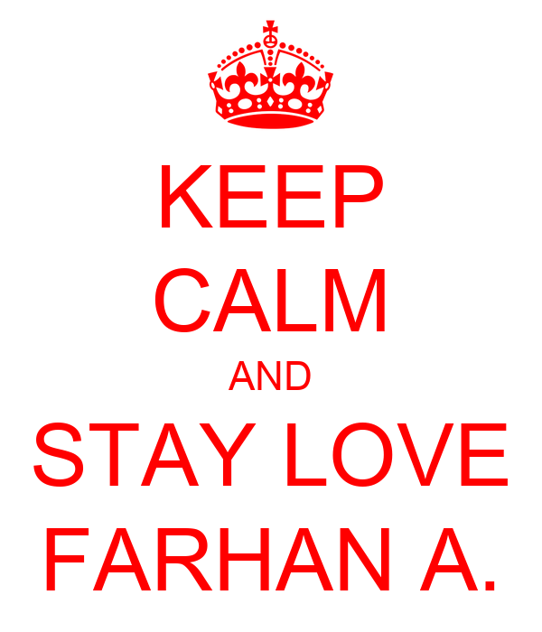 KEEP CALM AND STAY LOVE FARHAN A.