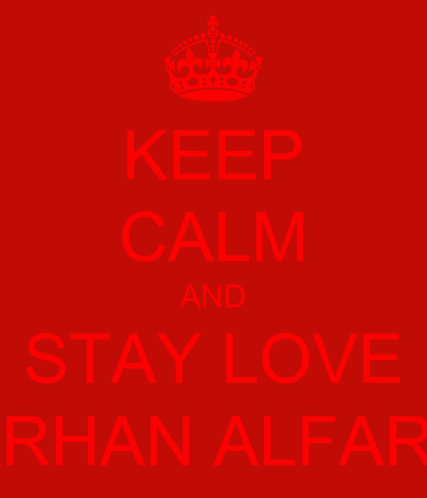 KEEP CALM AND STAY LOVE FARHAN ALFARIZI