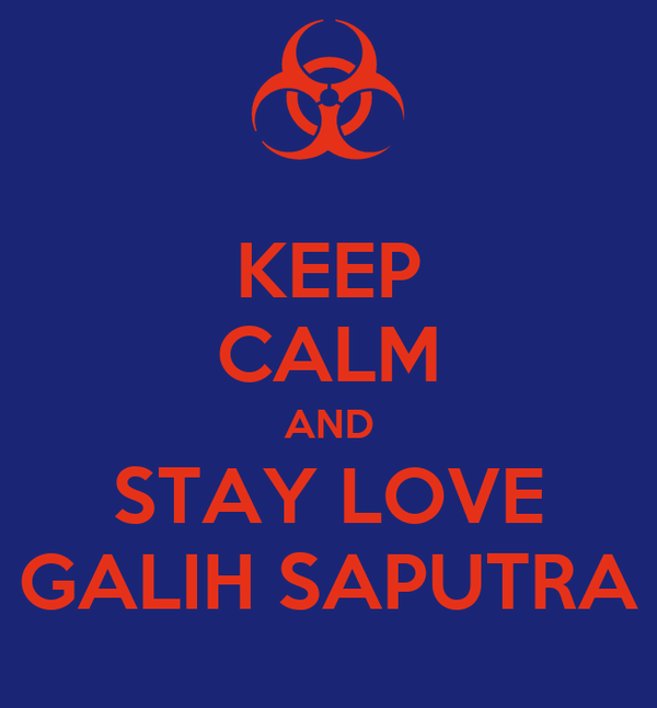 KEEP CALM AND STAY LOVE GALIH SAPUTRA