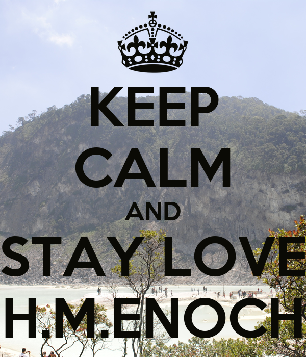 KEEP CALM AND STAY LOVE H.M.ENOCH