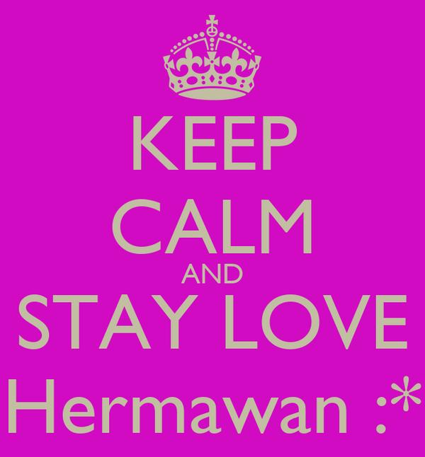 KEEP CALM AND STAY LOVE Hermawan :*
