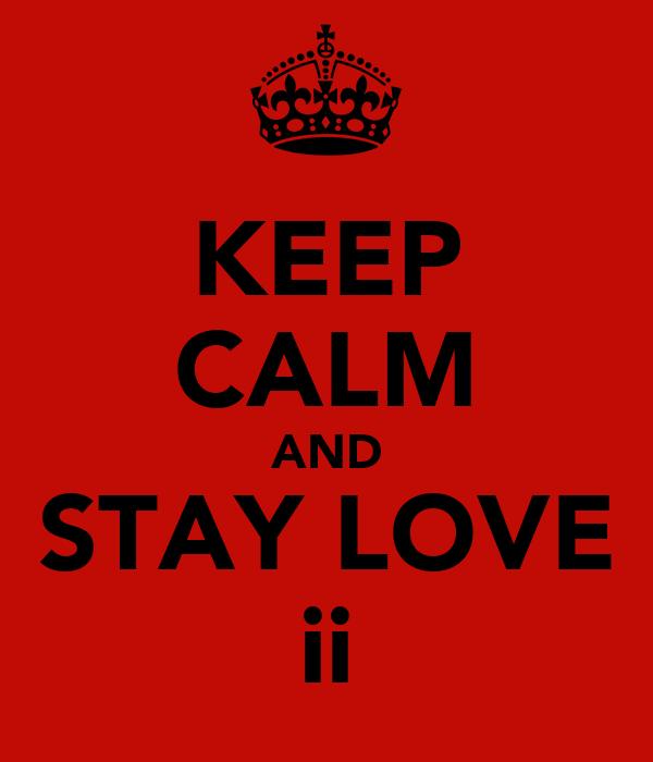 KEEP CALM AND STAY LOVE ii