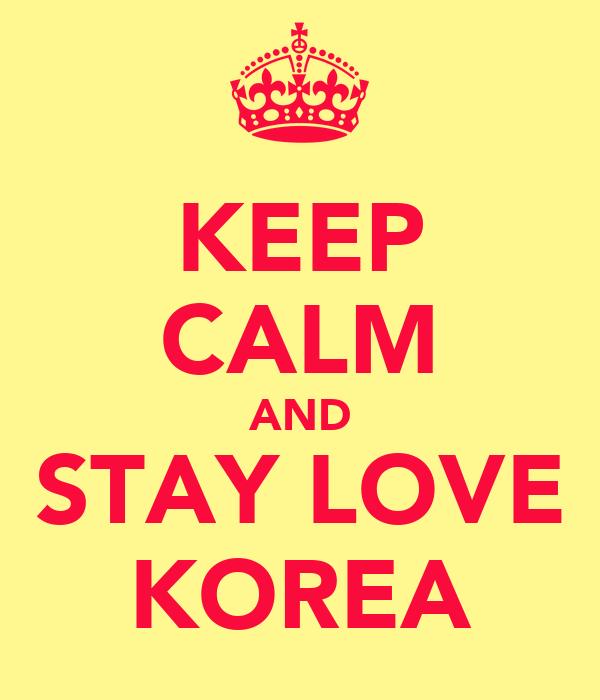 KEEP CALM AND STAY LOVE KOREA