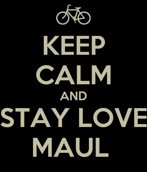 KEEP CALM AND STAY LOVE MAUL
