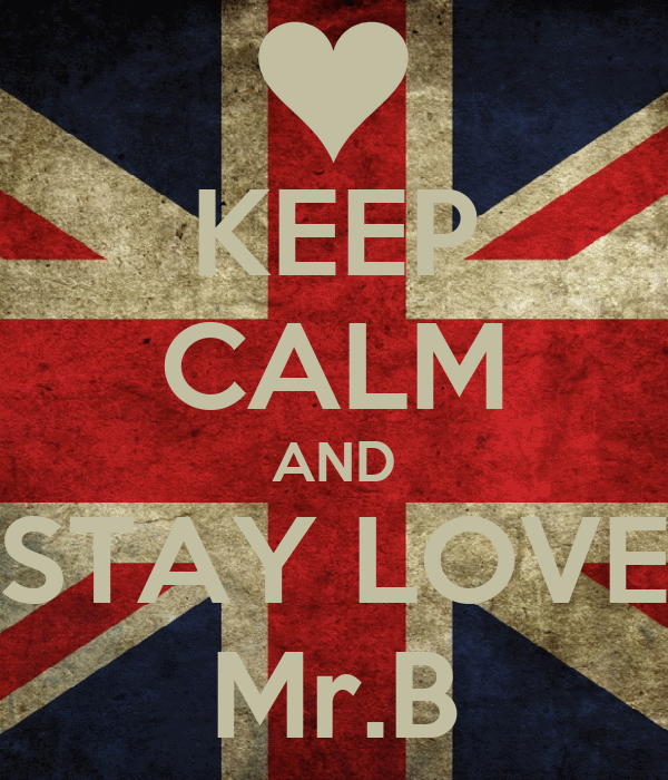 KEEP CALM AND STAY LOVE Mr.B