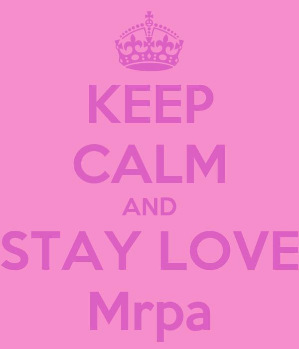 KEEP CALM AND STAY LOVE Mrpa